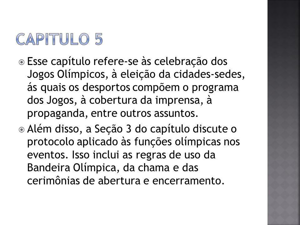  Esse capítulo refere-se às celebração dos Jogos Olímpicos, à eleição da cidades-sedes, ás quais os desportos compõem o programa dos Jogos, à cobertu