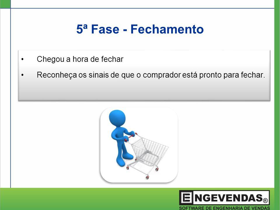 5ª Fase - Fechamento •Chegou a hora de fechar •Reconheça os sinais de que o comprador está pronto para fechar. •Chegou a hora de fechar •Reconheça os