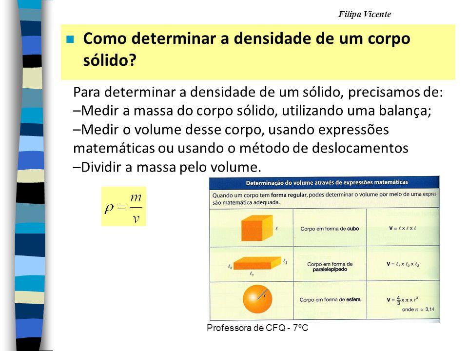 Filipa Vicente Professora de CFQ - 7ºC n Como determinar a densidade de um corpo sólido? Para determinar a densidade de um sólido, precisamos de: –M–M