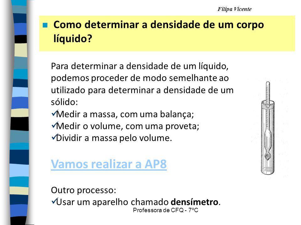 Filipa Vicente Professora de CFQ - 7ºC n Como determinar a densidade de um corpo líquido? Para determinar a densidade de um líquido, podemos proceder