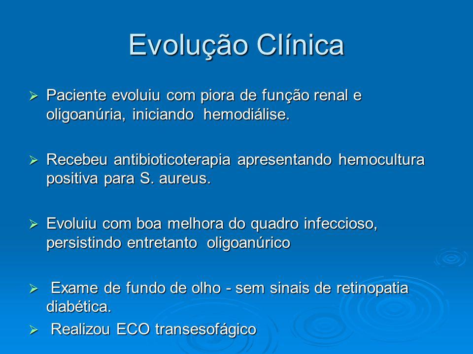 Evolução Clínica  Paciente evoluiu com piora de função renal e oligoanúria, iniciando hemodiálise.