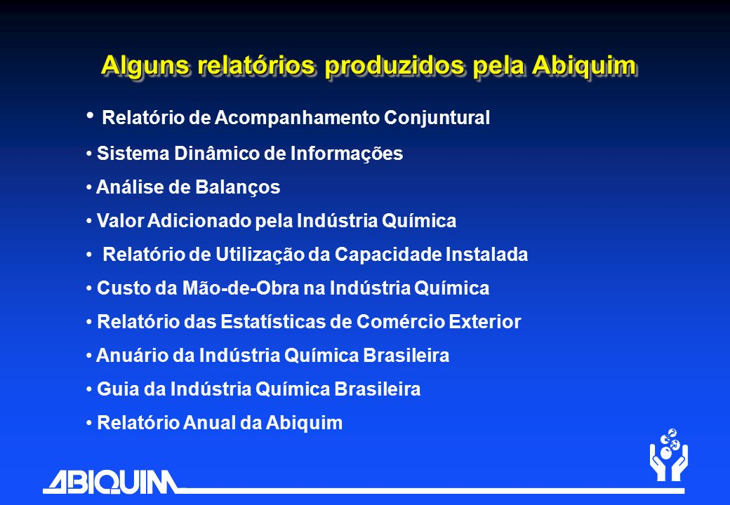 Alguns relatórios produzidos pela Abiquim • Relatório de Acompanhamento Conjuntural • Sistema Dinâmico de Informações • Análise de Balanços • Valor Ad