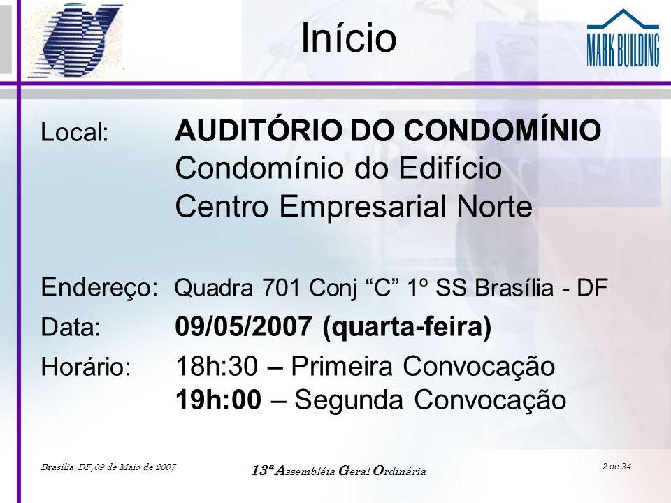 Brasília DF,09 de Maio de 2007 13ªAGO 13ª A ssembléia G eral O rdinária 3 de 34 ORDEM DO DIA –Leitura da ata da assembléia anterior; –Apreciação das contas do período de Maio 2006 a Abril 2007, a serem prestadas pelo síndico; –Apreciação e aprovação do orçamento para o período de 1º de junho 2007 a 31 de maio de 2008; –Eleição de Síndico, Subsíndicos e Conselheiros para o período de 1º de junho de 2007 a 31 de maio de 2009; e –Assuntos de interesses gerais.