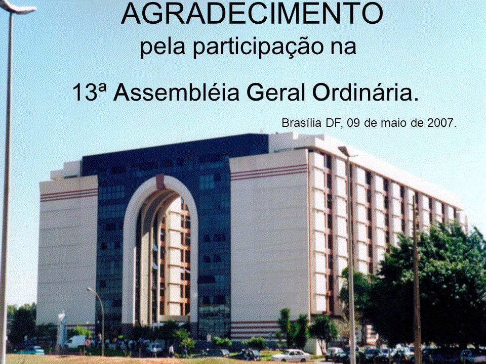 Brasília DF,09 de Maio de 2007 13ªAGO 13ª A ssembléia G eral O rdinária 34 de 34 pela participação na 13ª Assembléia Geral Ordinária. Brasília DF, 09