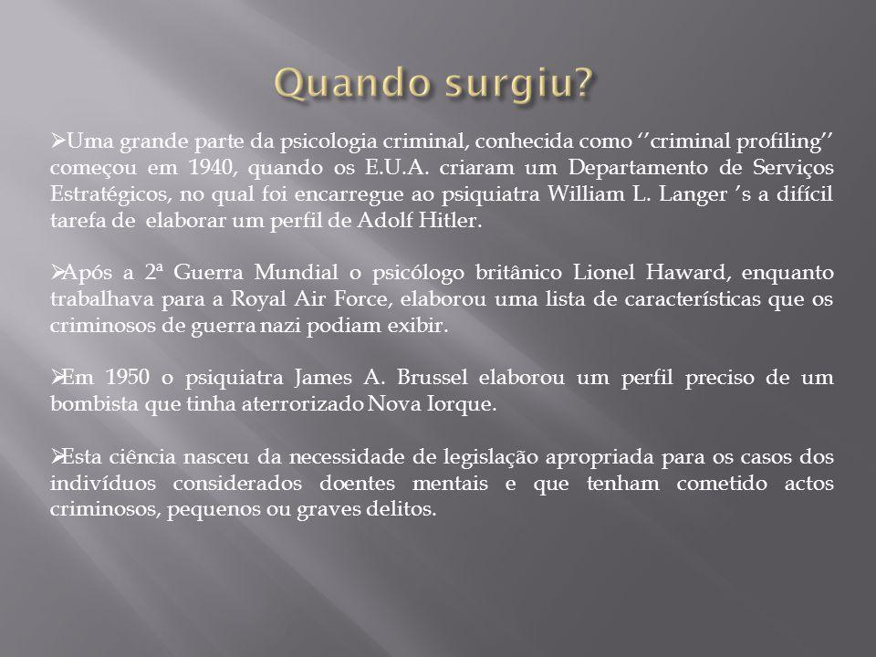 Uma grande parte da psicologia criminal, conhecida como ''criminal profiling'' começou em 1940, quando os E.U.A.