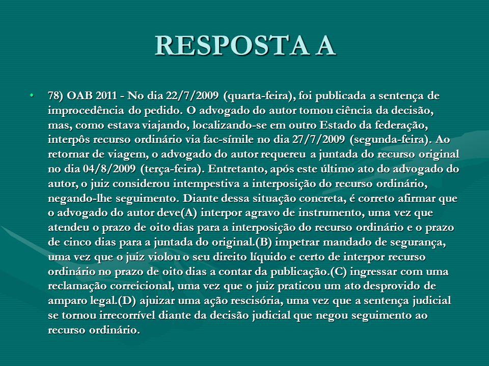 RESPOSTA A •78) OAB 2011 - No dia 22/7/2009 (quarta-feira), foi publicada a sentença de improcedência do pedido. O advogado do autor tomou ciência da
