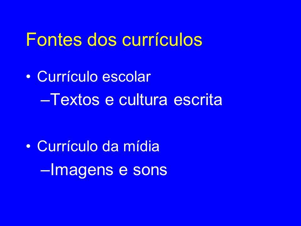 Fontes dos currículos •Currículo escolar –Textos e cultura escrita •Currículo da mídia –Imagens e sons
