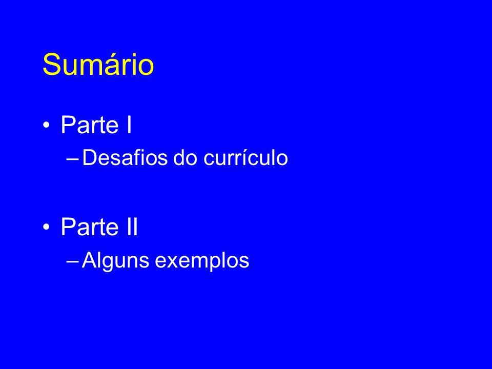 Sumário •Parte I –Desafios do currículo •Parte II –Alguns exemplos