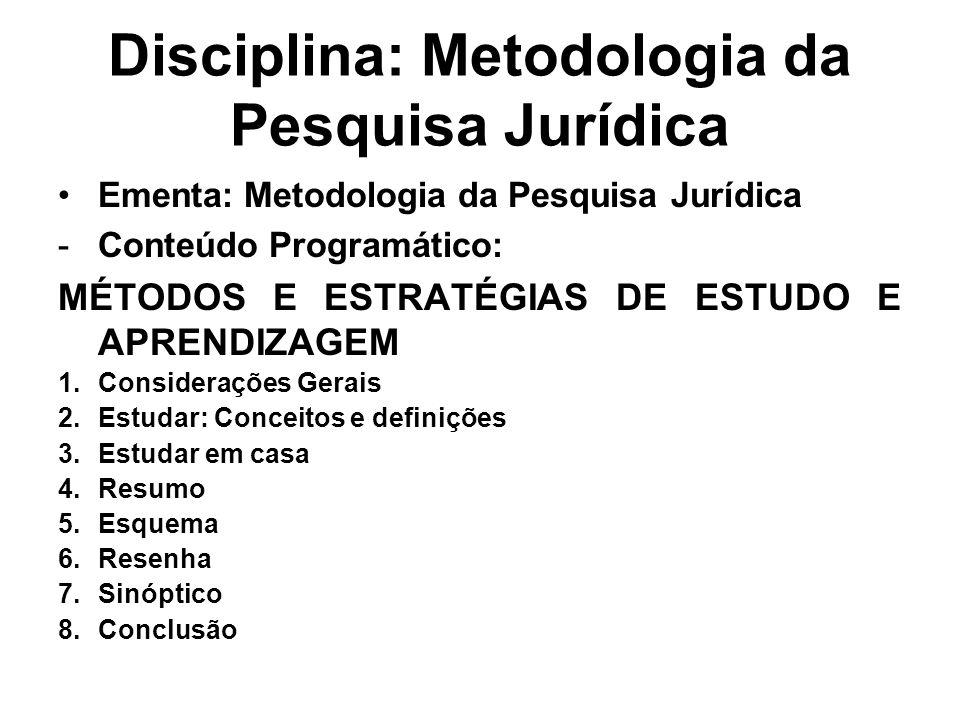 Disciplina: Metodologia da Pesquisa Jurídica •Ementa: Metodologia da Pesquisa Jurídica -Conteúdo Programático: MÉTODOS E ESTRATÉGIAS DE ESTUDO E APREN