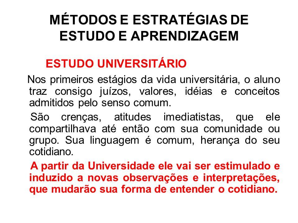 MÉTODOS E ESTRATÉGIAS DE ESTUDO E APRENDIZAGEM ESTUDO UNIVERSITÁRIO Nos primeiros estágios da vida universitária, o aluno traz consigo juízos, valores