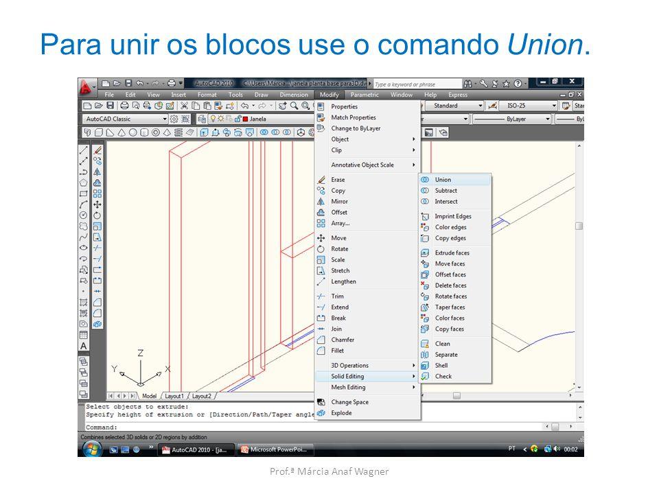 Para unir os blocos use o comando Union. Prof.ª Márcia Anaf Wagner