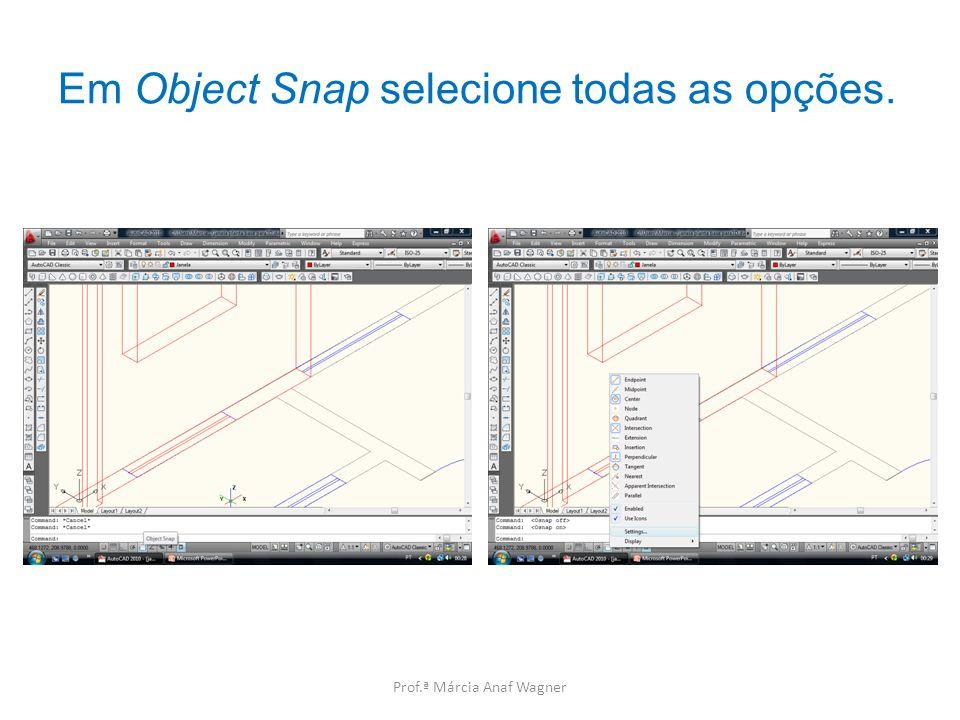 Em Object Snap selecione todas as opções. Prof.ª Márcia Anaf Wagner
