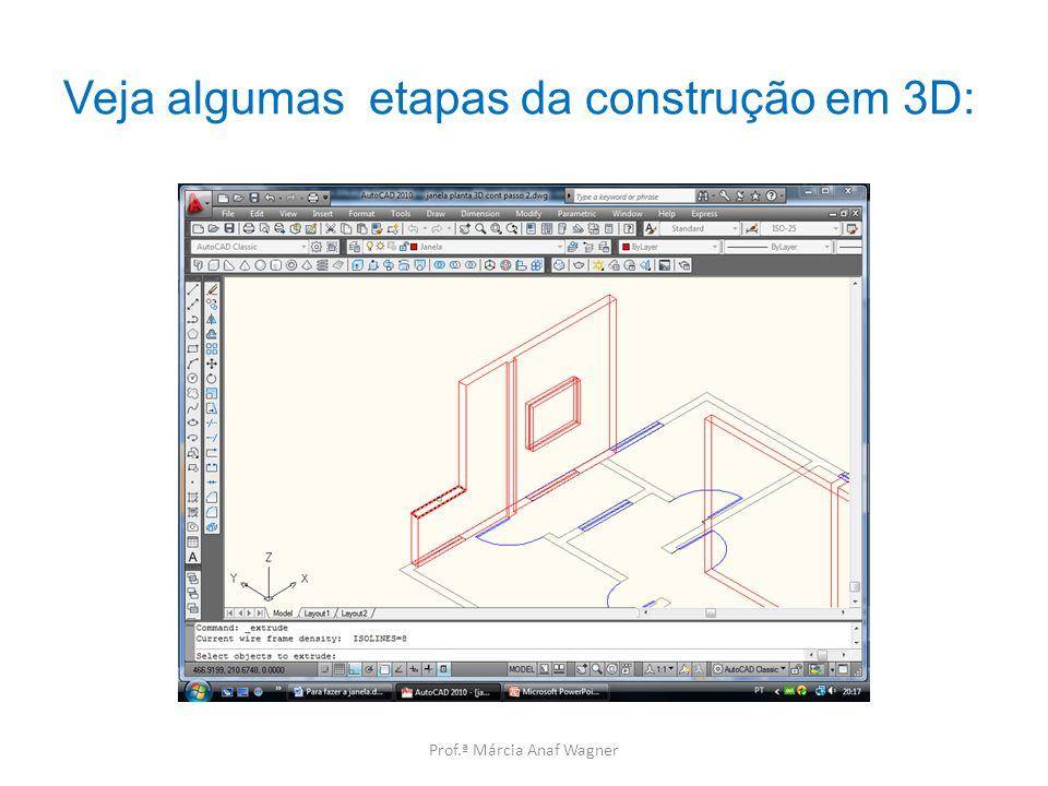 Veja algumas etapas da construção em 3D: Prof.ª Márcia Anaf Wagner