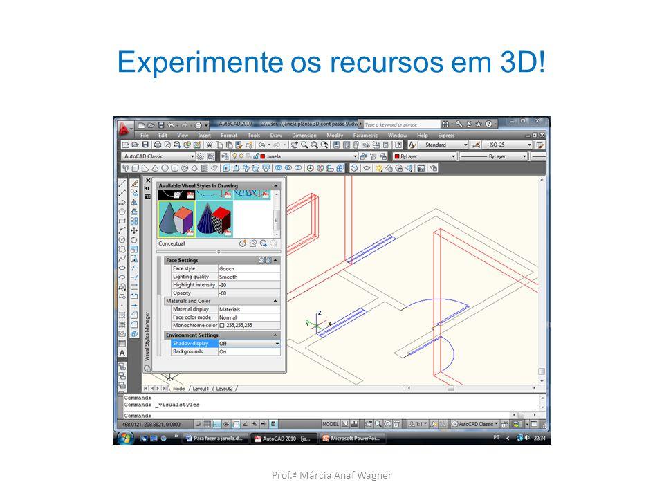 Experimente os recursos em 3D! Prof.ª Márcia Anaf Wagner
