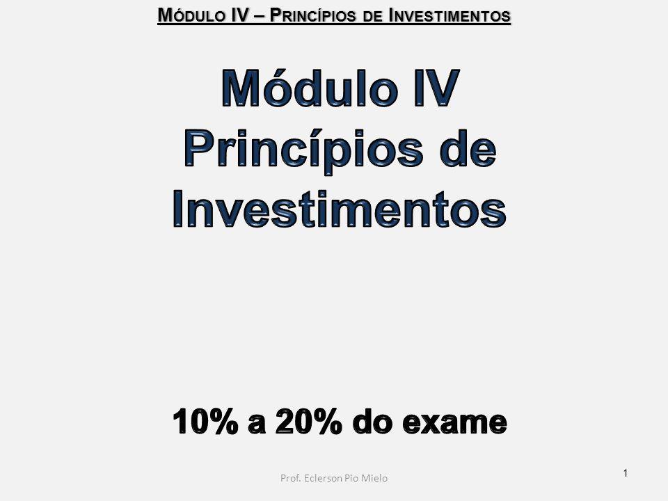 M ÓDULO IV – P RINCÍPIOS DE I NVESTIMENTOS 1 Prof. Eclerson Pio Mielo