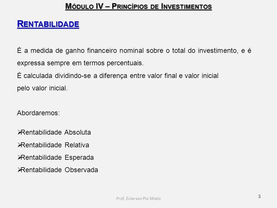 M ÓDULO IV – P RINCÍPIOS DE I NVESTIMENTOS R ENTABILIDADE É a medida de ganho financeiro nominal sobre o total do investimento, e é expressa sempre em