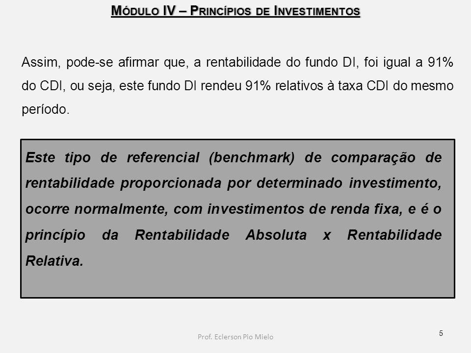 M ÓDULO IV – P RINCÍPIOS DE I NVESTIMENTOS Assim, pode-se afirmar que, a rentabilidade do fundo DI, foi igual a 91% do CDI, ou seja, este fundo DI ren