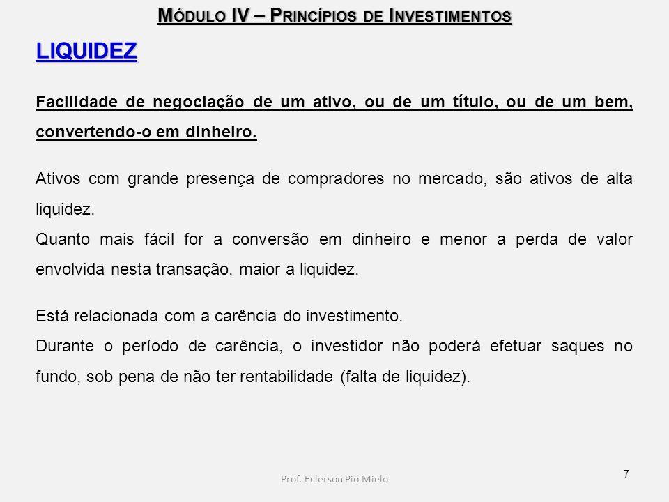 M ÓDULO IV – P RINCÍPIOS DE I NVESTIMENTOS LIQUIDEZ Facilidade de negociação de um ativo, ou de um título, ou de um bem, convertendo-o em dinheiro. At