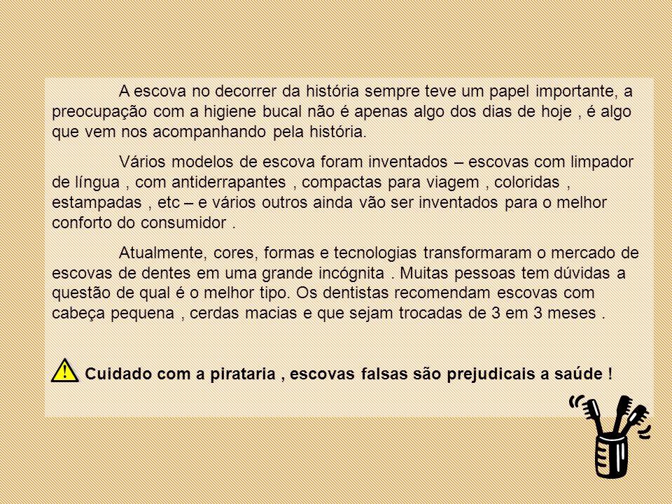 http://mundoestranho.abril.com.br/cotidiano/pergunta_285952.shtml http://www.brasilescola.com/curiosidades/historia-da-escova-de-dente.htm http://pt.wikipedia.org/wiki/Escova_de_dentes