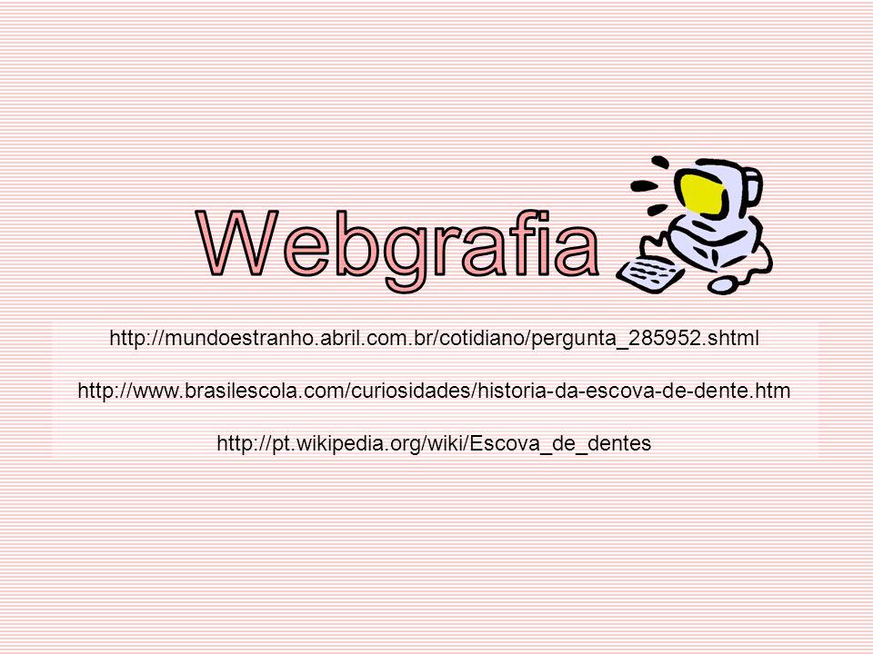 http://mundoestranho.abril.com.br/cotidiano/pergunta_285952.shtml http://www.brasilescola.com/curiosidades/historia-da-escova-de-dente.htm http://pt.w