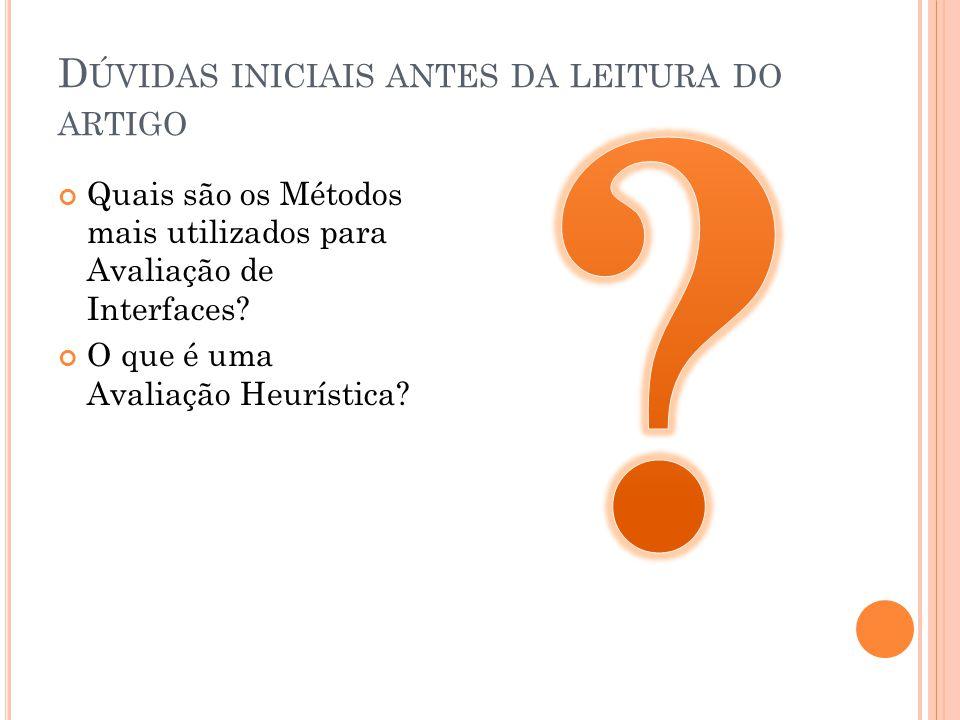 D ÚVIDAS INICIAIS ANTES DA LEITURA DO ARTIGO Quais são os Métodos mais utilizados para Avaliação de Interfaces.
