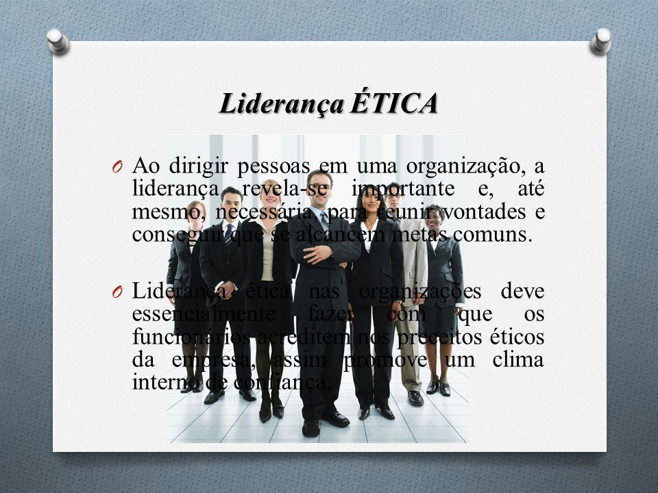 Liderança ÉTICA O Ao dirigir pessoas em uma organização, a liderança revela-se importante e, até mesmo, necessária, para reunir vontades e conseguir q