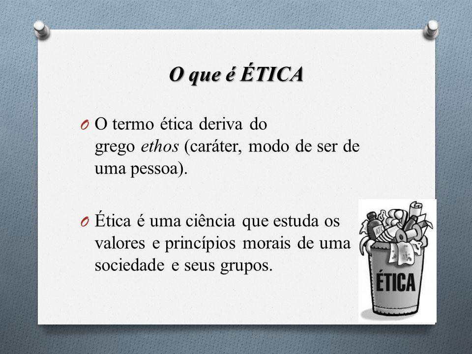 O que é ÉTICA O O termo ética deriva do grego ethos (caráter, modo de ser de uma pessoa). O Ética é uma ciência que estuda os valores e princípios mor