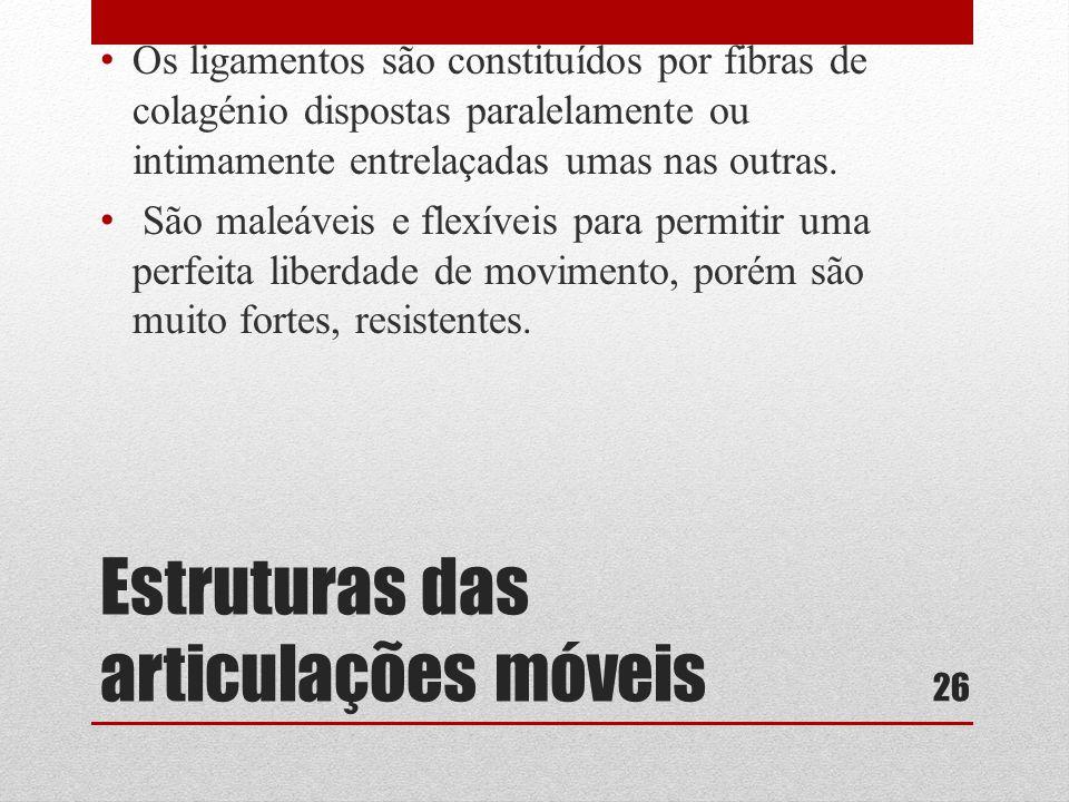 Estruturas das articulações móveis • Os ligamentos são constituídos por fibras de colagénio dispostas paralelamente ou intimamente entrelaçadas umas nas outras.