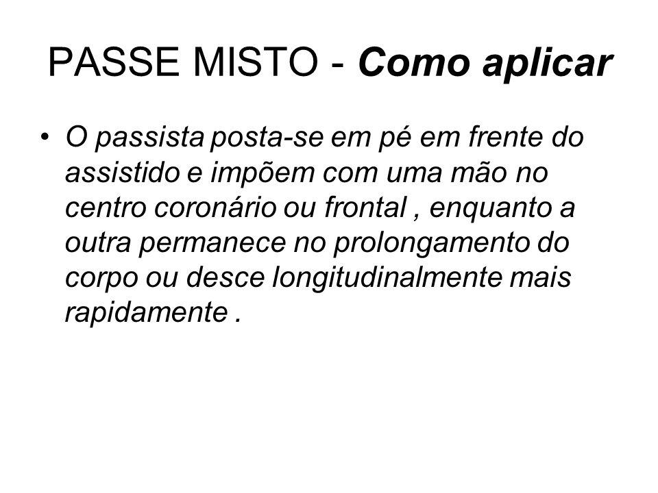 PASSE MISTO - Como aplicar •O passista posta-se em pé em frente do assistido e impõem com uma mão no centro coronário ou frontal, enquanto a outra per
