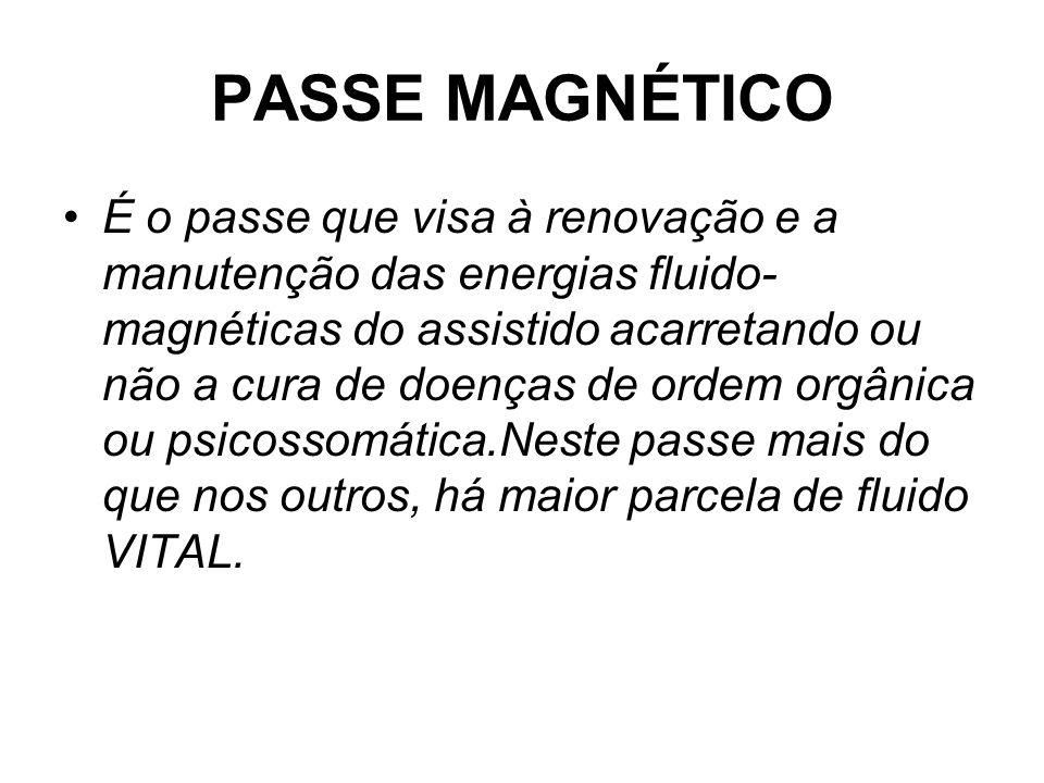 PASSE MAGNÉTICO •É o passe que visa à renovação e a manutenção das energias fluido- magnéticas do assistido acarretando ou não a cura de doenças de or