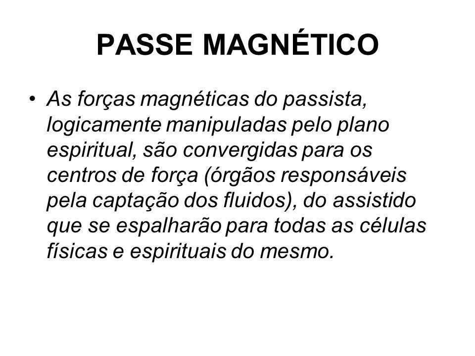 PASSE MAGNÉTICO •As forças magnéticas do passista, logicamente manipuladas pelo plano espiritual, são convergidas para os centros de força (órgãos res