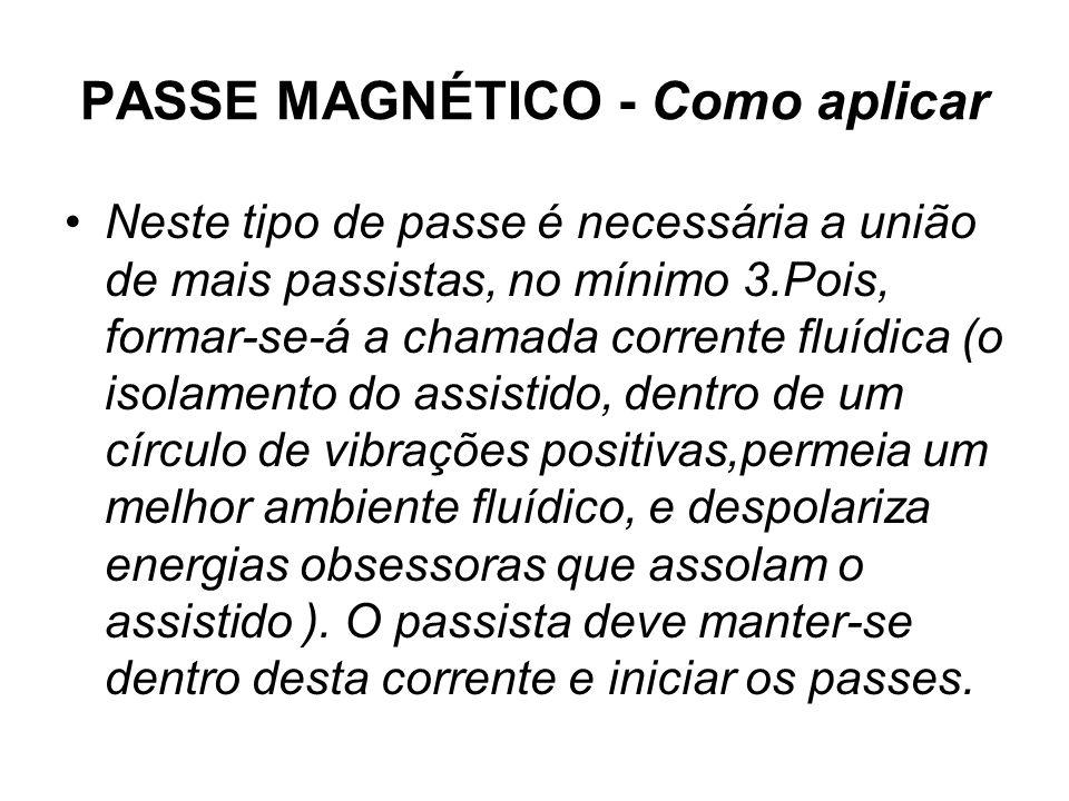 PASSE MAGNÉTICO - Como aplicar •Neste tipo de passe é necessária a união de mais passistas, no mínimo 3.Pois, formar-se-á a chamada corrente fluídica