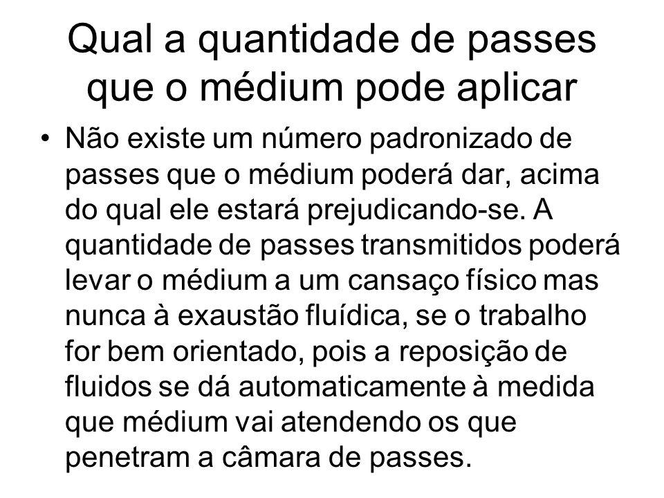 Qual a quantidade de passes que o médium pode aplicar •Não existe um número padronizado de passes que o médium poderá dar, acima do qual ele estará pr