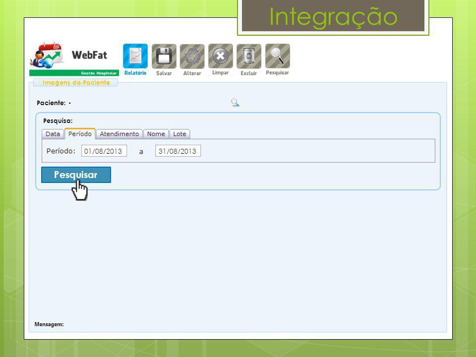 Integração Pesquisa: Paciente: - Imagens do Paciente Pesquisar 31/08/201301/08/2013