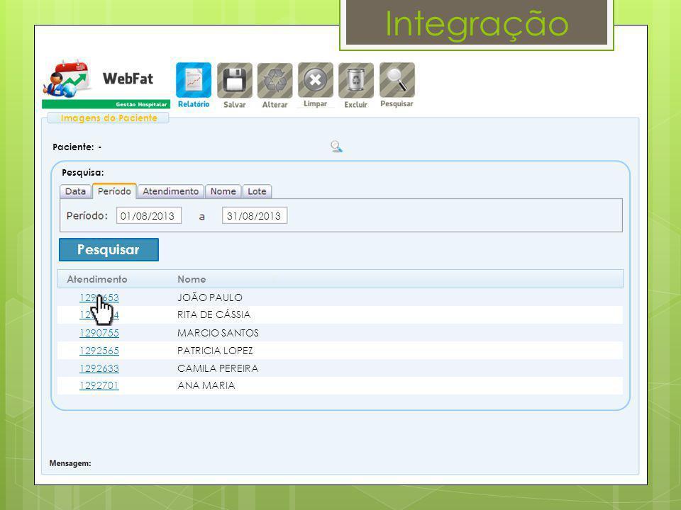 Integração Pesquisa: Paciente: - Imagens do Paciente Pesquisar 31/08/201301/08/2013 RITA DE CÁSSIA Atendimento Nome 1290704 MARCIO SANTOS1290755 PATRI