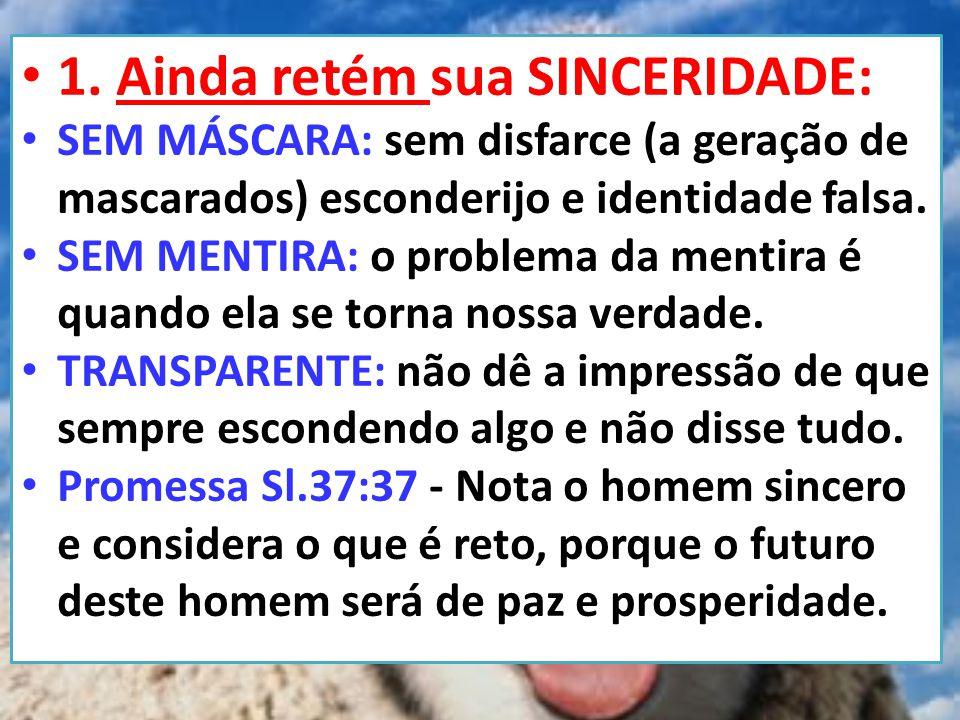 • 1. Ainda retém sua SINCERIDADE: • SEM MÁSCARA: sem disfarce (a geração de mascarados) esconderijo e identidade falsa. • SEM MENTIRA: o problema da m