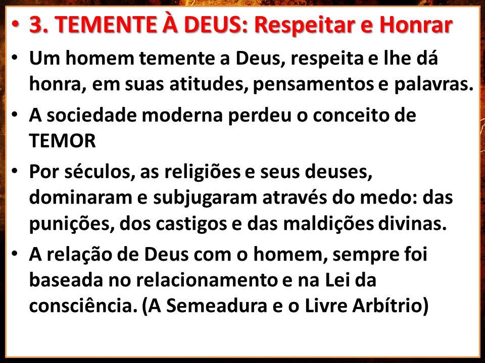 • 3. TEMENTE À DEUS: Respeitar e Honrar • Um homem temente a Deus, respeita e lhe dá honra, em suas atitudes, pensamentos e palavras. • A sociedade mo