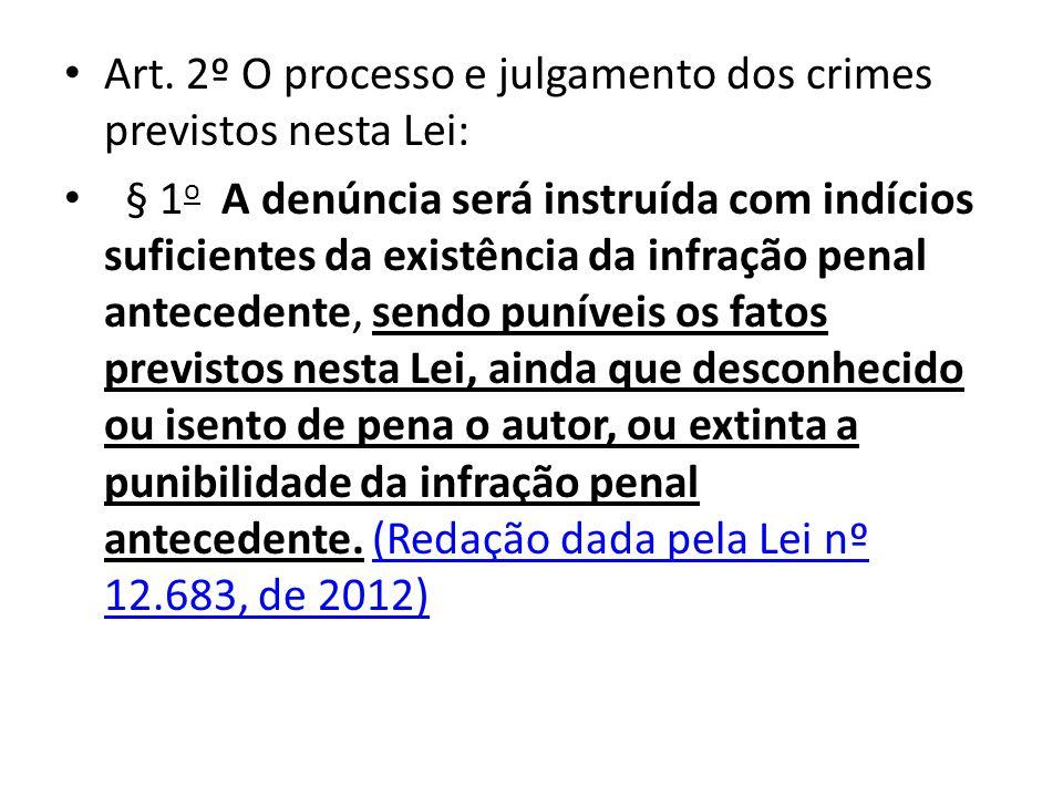 • Art. 2º O processo e julgamento dos crimes previstos nesta Lei: • § 1 o A denúncia será instruída com indícios suficientes da existência da infração