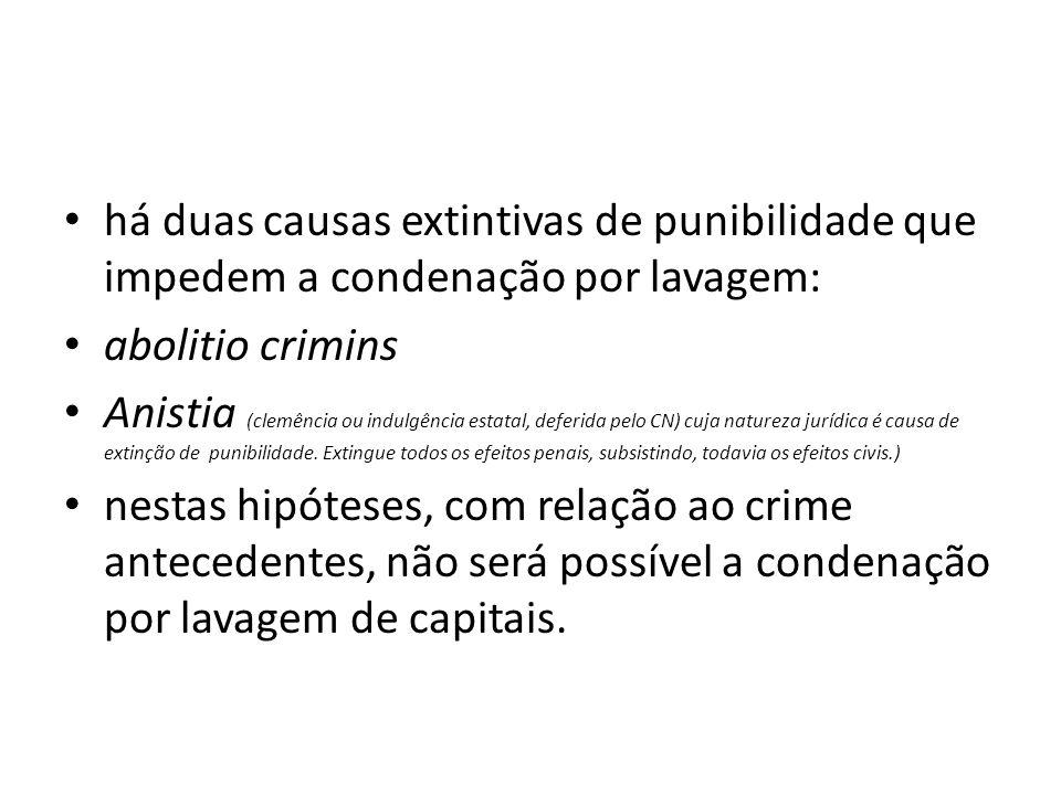 •h•há duas causas extintivas de punibilidade que impedem a condenação por lavagem: •a•abolitio crimins •A•Anistia (clemência ou indulgência estatal, d