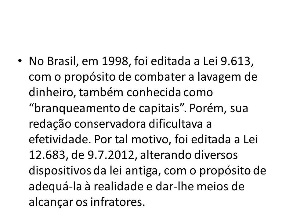 """• No Brasil, em 1998, foi editada a Lei 9.613, com o propósito de combater a lavagem de dinheiro, também conhecida como """"branqueamento de capitais"""". P"""