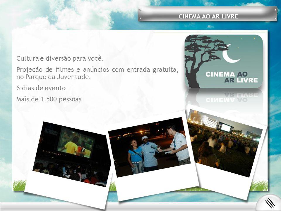 Cultura e diversão para você. Projeção de filmes e anúncios com entrada gratuita, no Parque da Juventude. 6 dias de evento Mais de 1.500 pessoas CINEM