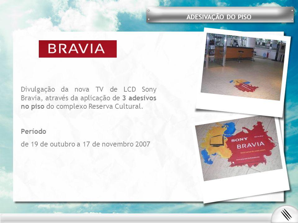 Divulgação da nova TV de LCD Sony Bravia, através da aplicação de 3 adesivos no piso do complexo Reserva Cultural. Período de 19 de outubro a 17 de no