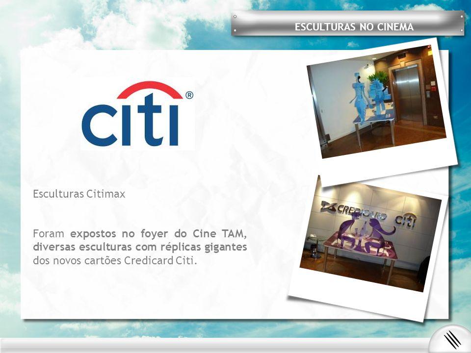 Esculturas Citimax Foram expostos no foyer do Cine TAM, diversas esculturas com réplicas gigantes dos novos cartões Credicard Citi. ESCULTURAS NO CINE