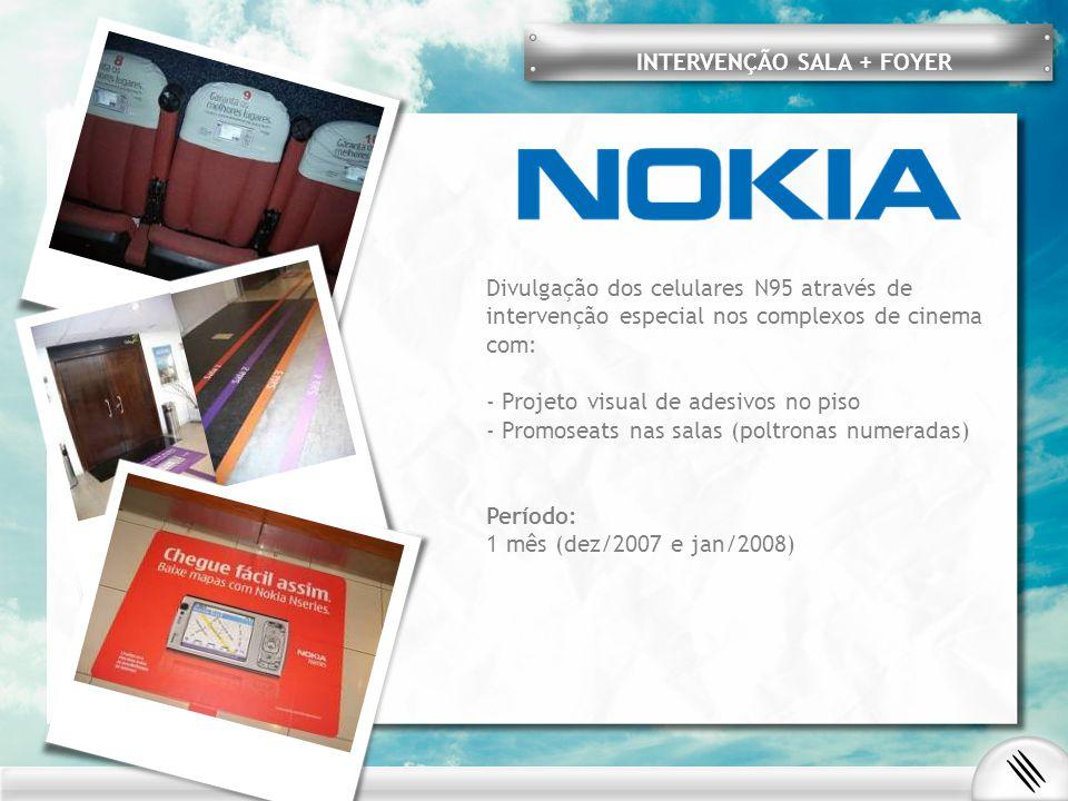 Divulgação dos celulares N95 através de intervenção especial nos complexos de cinema com: - Projeto visual de adesivos no piso - Promoseats nas salas (poltronas numeradas) Período: 1 mês (dez/2007 e jan/2008) INTERVENÇÃO SALA + FOYER