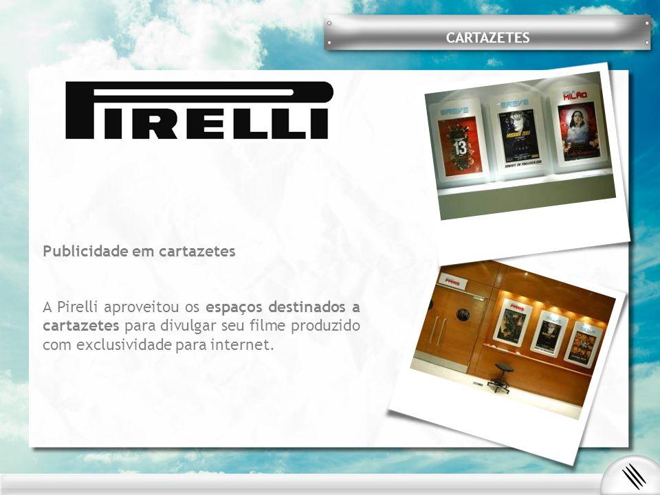 Publicidade em cartazetes A Pirelli aproveitou os espaços destinados a cartazetes para divulgar seu filme produzido com exclusividade para internet. C