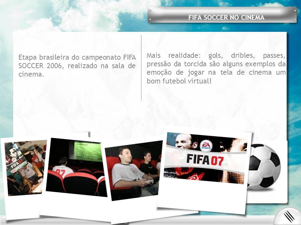 Etapa brasileira do campeonato FIFA SOCCER 2006, realizado na sala de cinema. Mais realidade: gols, dribles, passes, pressão da torcida são alguns exe