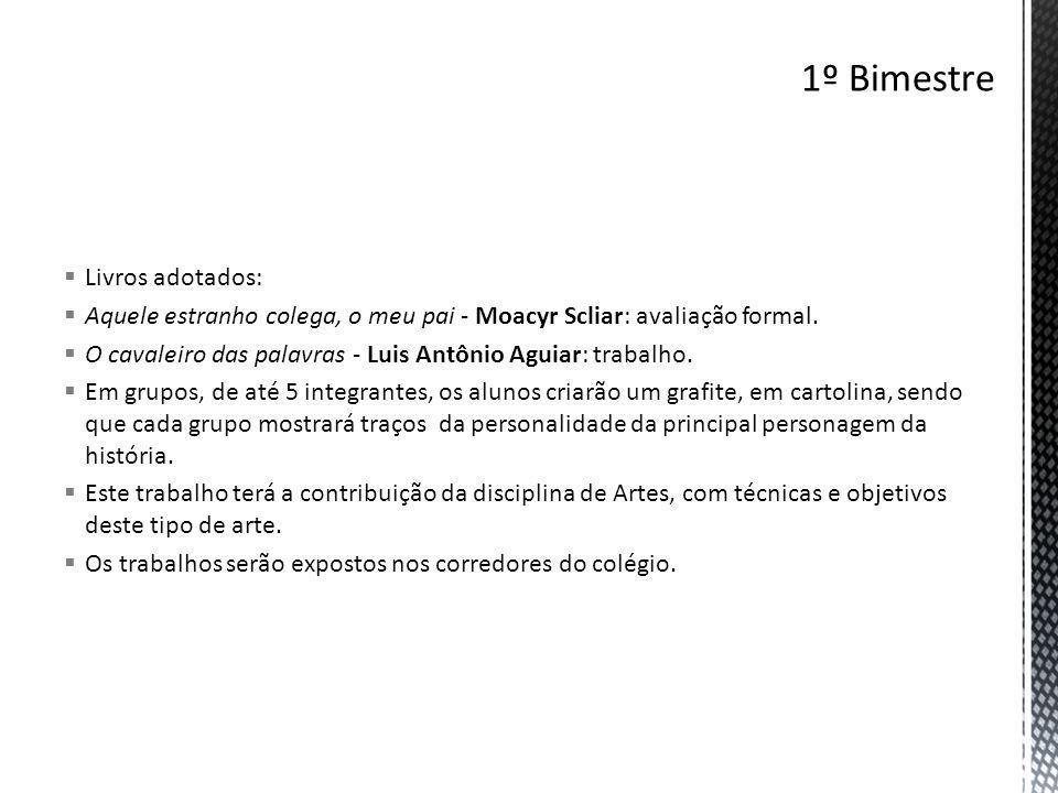  Livros adotados:  Aquele estranho colega, o meu pai - Moacyr Scliar: avaliação formal.  O cavaleiro das palavras - Luis Antônio Aguiar: trabalho.
