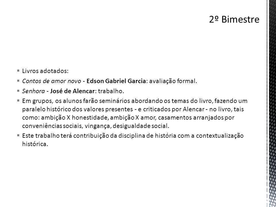  Livros adotados:  Contos de amor novo - Edson Gabriel Garcia: avaliação formal.  Senhora - José de Alencar: trabalho.  Em grupos, os alunos farão