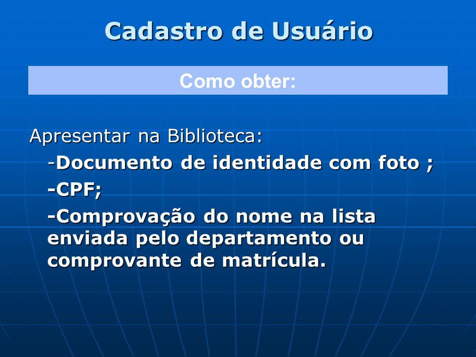 Cadastro de Usuário Apresentar na Biblioteca: -Documento de identidade com foto ; -CPF; -Comprovação do nome na lista enviada pelo departamento ou com