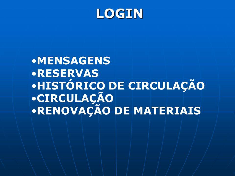 LOGIN •MENSAGENS •RESERVAS •HISTÓRICO DE CIRCULAÇÃO •CIRCULAÇÃO •RENOVAÇÃO DE MATERIAIS